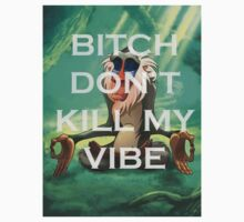 Bitch Dont Kill My Vibe by Killerz0mbie03