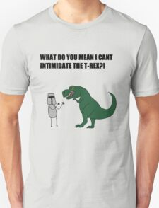 What do you mean I cant intimidate the T-rex?! Unisex T-Shirt
