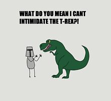 What do you mean I cant intimidate the T-rex?! T-Shirt