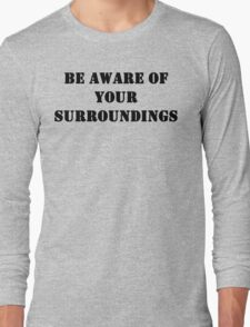 Be aware of your surroundings Long Sleeve T-Shirt