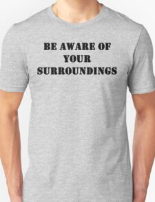 Be aware of your surroundings T-Shirt
