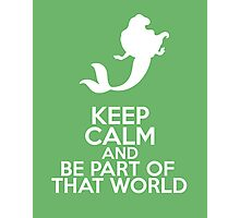 Keep Calm and Be Part of That World (Ariel, The Little Mermaid) Photographic Print
