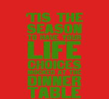 'tis the season to have your life choices mocked at the dinner table Unisex T-Shirt