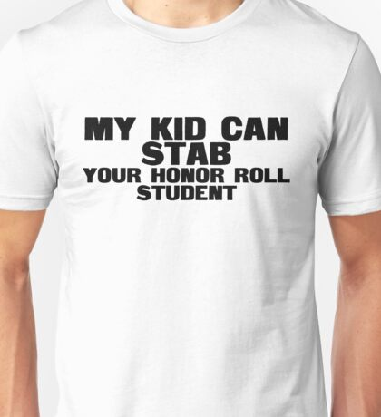 My kid can stab your honor roll student Unisex T-Shirt
