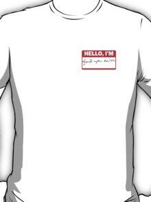 Hello, I'm glad you exist T-Shirt