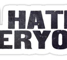 I hate everyone Sticker