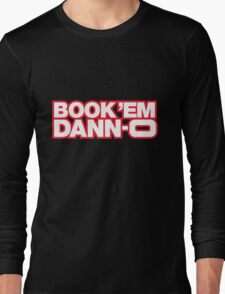 BOOK 'EM DANN-O! Long Sleeve T-Shirt