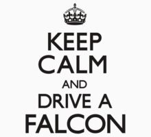 Keep Calm and Drive A Falcon by CarryOn