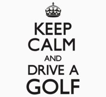 Keep Calm and Drive A Golf (Carry On) by CarryOn