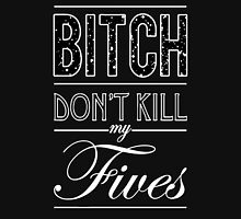 "Bitch don't kill my fives - Jordan 5 ""OREO"" - BLACK Unisex T-Shirt"