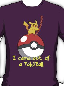 I Came Out of a PokeBall! T-Shirt