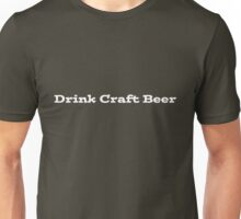 Drink Craft Beer Unisex T-Shirt