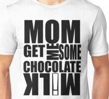 Get me some CHOCOLATE MILK! Unisex T-Shirt