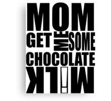 Get me some CHOCOLATE MILK! Canvas Print