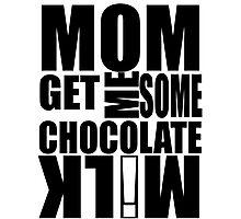 Get me some CHOCOLATE MILK! Photographic Print