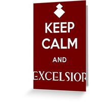 Keep Calm and Excelsior Greeting Card