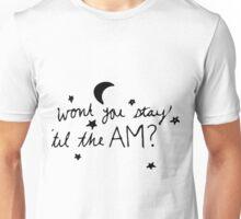Stay 'till The AM Unisex T-Shirt