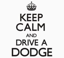 Keep Calm and Drive A Dodge by CarryOn