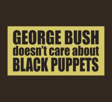 George Bush doesn't care about Black Puppets by Frank Bluth