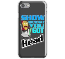 SHOW ME WHAT YOU GOT iPhone Case/Skin