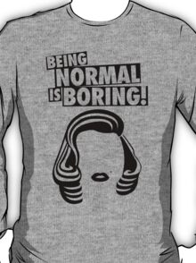 BEING NORMAL IS BORING! - MARILYN MONROE T-Shirt