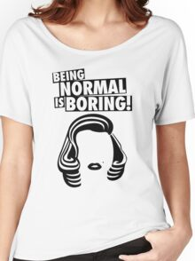 BEING NORMAL IS BORING! - MARILYN MONROE Women's Relaxed Fit T-Shirt