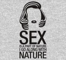 SEX IS A PART OF NATURE. I GO ALONG WITH NATURE - MARILYN MONROE T-Shirt