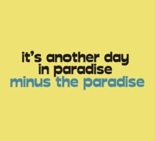 It's another day in paradise minus the paradise Kids Clothes