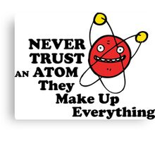 Never trust an atom! They make up everything. Canvas Print