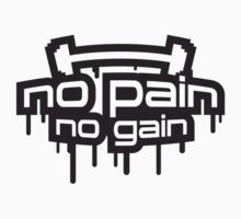 No Pain No Gain Graffiti by Style-O-Mat