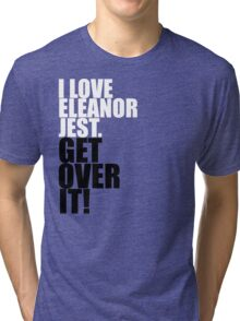 I Love Eleanor Jest. Get Over It! Tri-blend T-Shirt