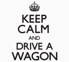 Keep Calm and Drive A Wagon	 by CarryOn