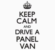 Keep Calm and Drive A Panel Van by CarryOn