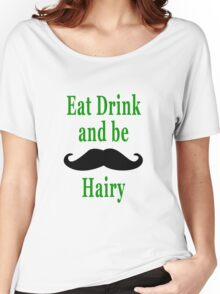 Eat Drink & be Hairy Women's Relaxed Fit T-Shirt