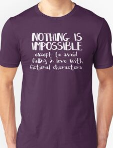 NOTHING IS IMPOSSIBLE, except to avoid falling in love with fictional characters #white T-Shirt