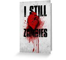 I Still (Heart) Zombies Greeting Card