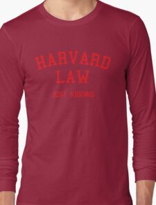 Harvard Law... Just kidding Long Sleeve T-Shirt
