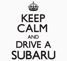 Keep Calm and Drive A Subaru by CarryOn