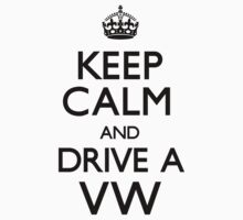Keep Calm and Drive A VW (Carry On) by CarryOn