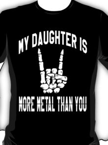 My daughter is more metal than you T-Shirt