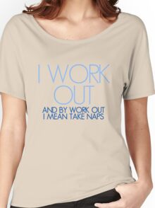 I work out and by work out I mean take naps Women's Relaxed Fit T-Shirt
