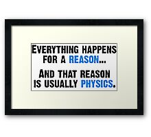 Physics is the Reason Framed Print