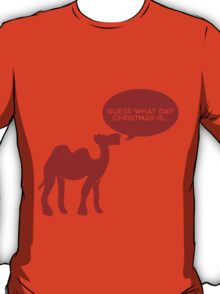 Guess What Day Christmas Is? Hump Day T-Shirt T-Shirt