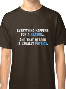 Physics is the Reason Classic T-Shirt