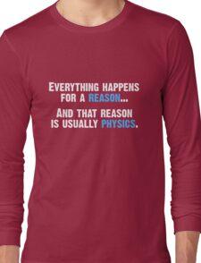 Physics is the Reason Long Sleeve T-Shirt