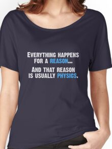 Physics is the Reason Women's Relaxed Fit T-Shirt
