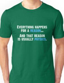Physics is the Reason Unisex T-Shirt