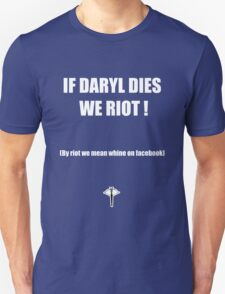 If Daryl dies we riot ! T-Shirt