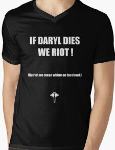 If Daryl dies we riot ! Mens V-Neck T-Shirt