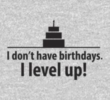 I don't have birthdays. I level up! by CalumCJL